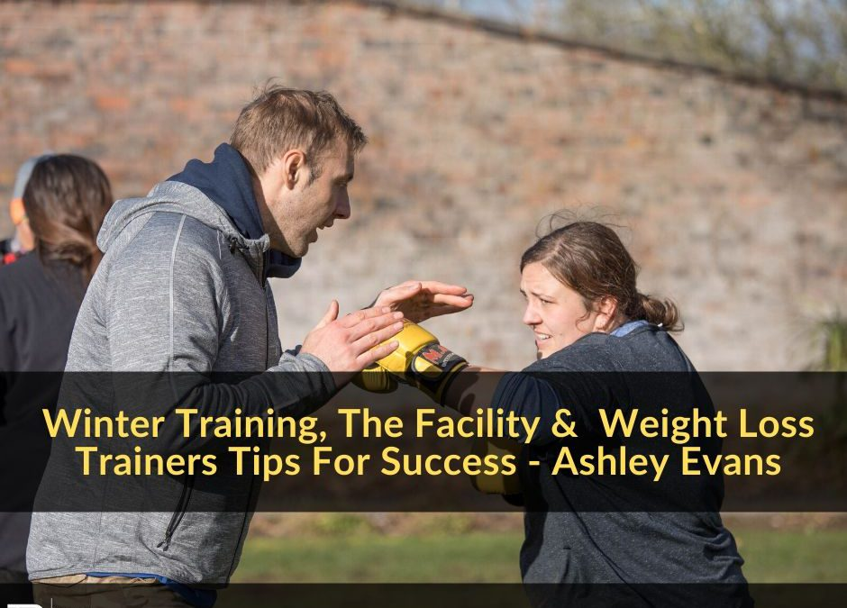 005 – Winter Training, The Facility & an Extreme Weight Loss Trainers Tips For Success – Ashley Evans