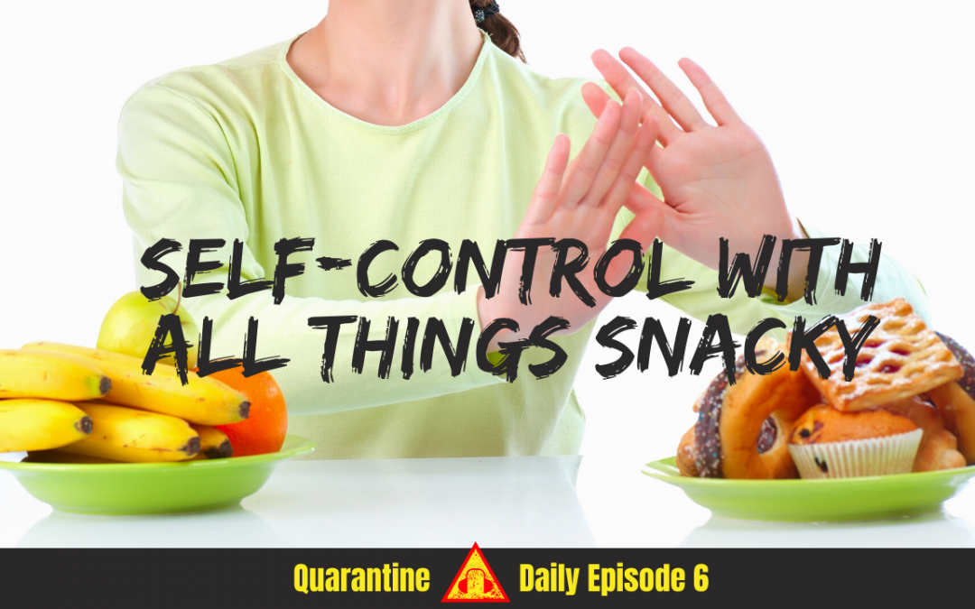S3 Ep16 – Self-Control With All Things Snacky | Quarantine Daily Podcast