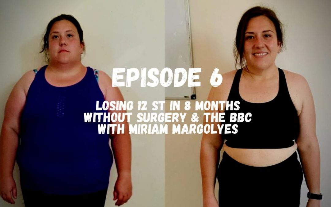 S3-06 Losing 12 St in 8 Months & Appearing on BBC's Miriam's Big Fat Adventure | Georgia Cutting