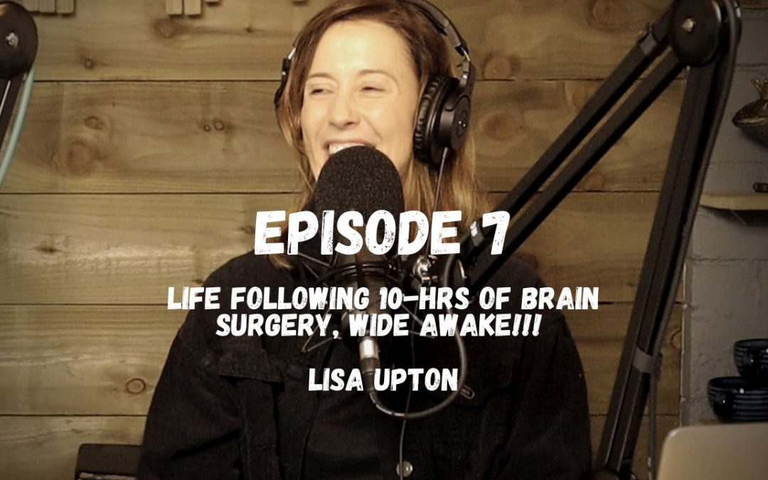 S3-07 Life Following 10-Hrs of Brain Surgery, Wide Awake & Conquering Human Emotion | Lisa Upton