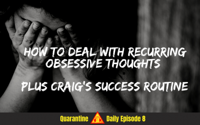 S3 Ep18 – How to Deal With Recurring Obsessive Thoughts & Craig's Routine For Success