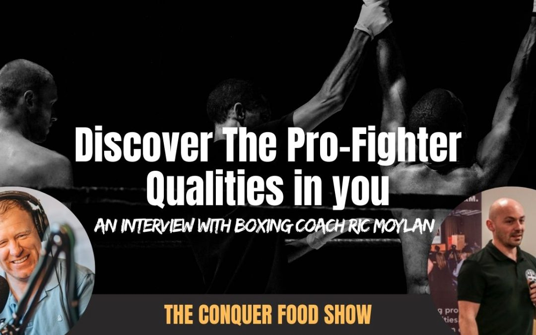 Discover The Pro-Fighter Qualities in You | An Interview With Ric Moylan